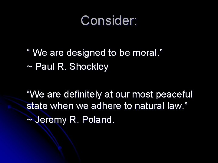 """Consider: """" We are designed to be moral. """" ~ Paul R. Shockley """"We"""