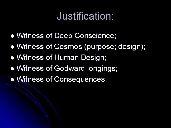 Justification: Witness of Deep Conscience; l Witness of Cosmos (purpose; design); l Witness of