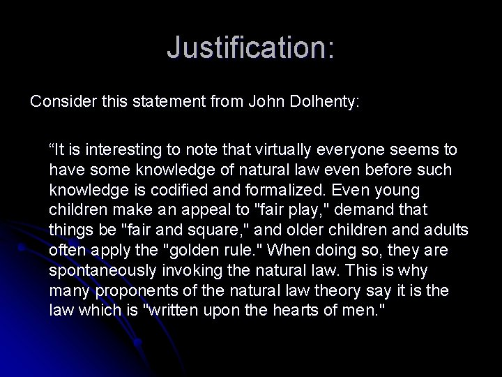"""Justification: Consider this statement from John Dolhenty: """"It is interesting to note that virtually"""