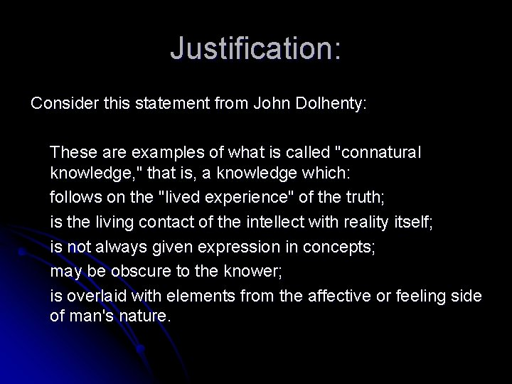 Justification: Consider this statement from John Dolhenty: These are examples of what is called