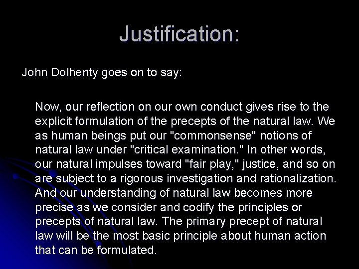 Justification: John Dolhenty goes on to say: Now, our reflection on our own conduct