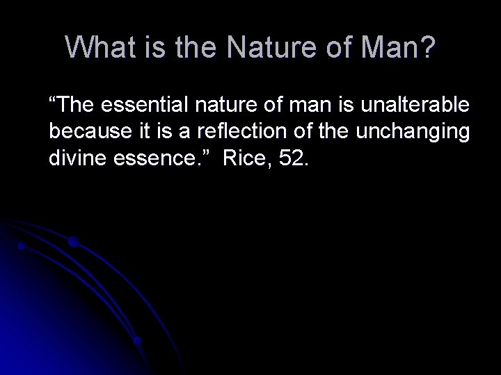 """What is the Nature of Man? """"The essential nature of man is unalterable because"""