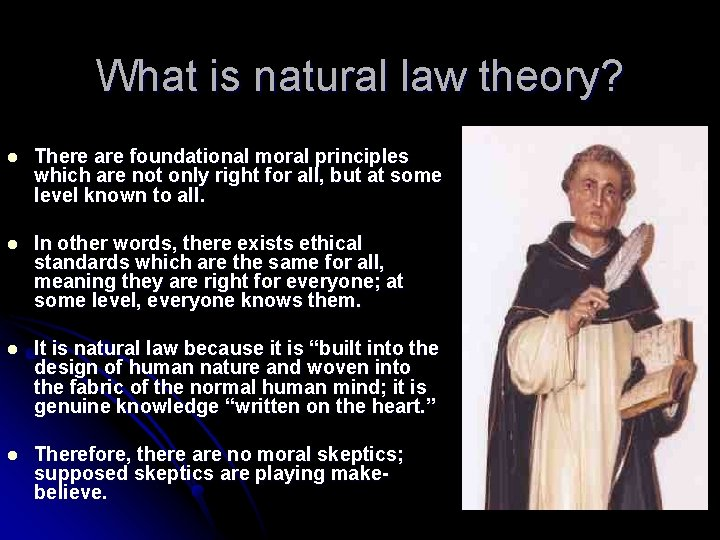 What is natural law theory? l There are foundational moral principles which are not