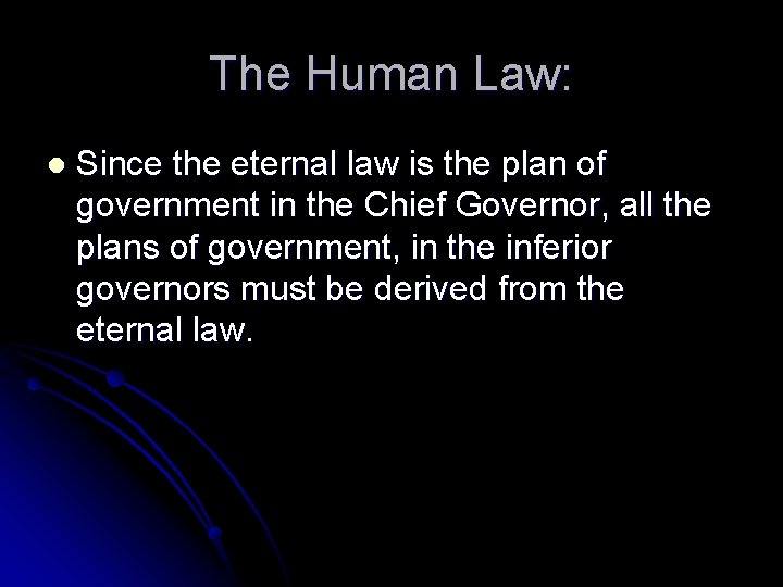 The Human Law: l Since the eternal law is the plan of government in