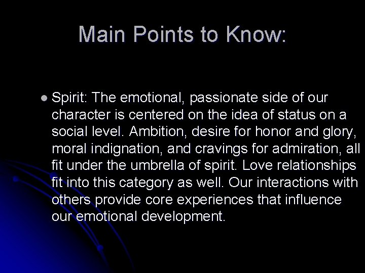 Main Points to Know: l Spirit: The emotional, passionate side of our character is