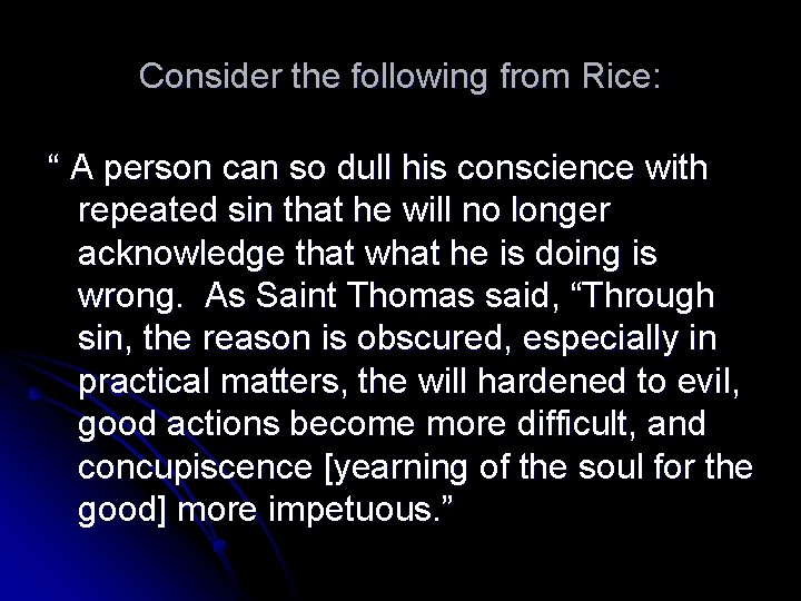 """Consider the following from Rice: """" A person can so dull his conscience with"""