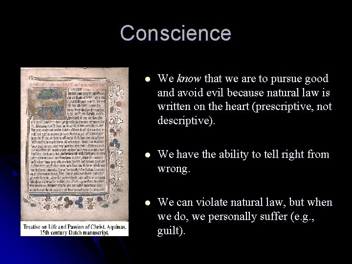 Conscience l We know that we are to pursue good and avoid evil because