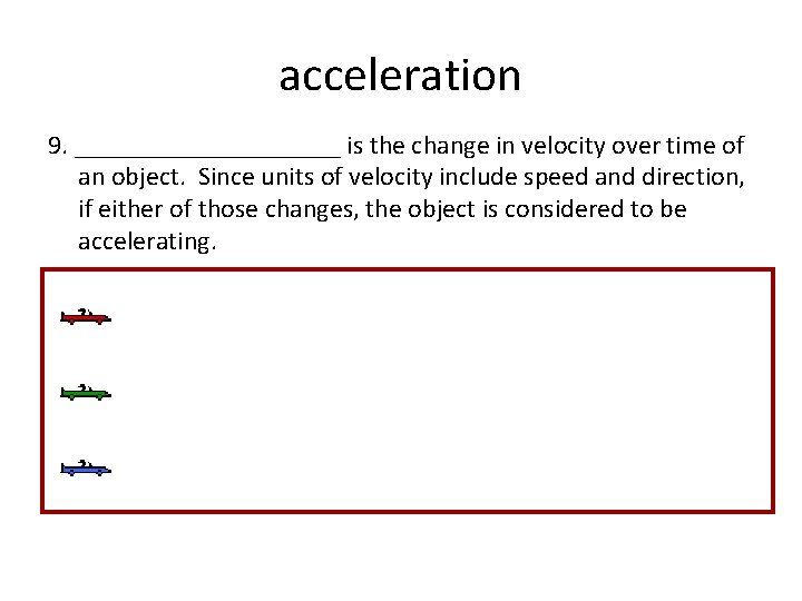 acceleration 9. __________ is the change in velocity over time of an object. Since