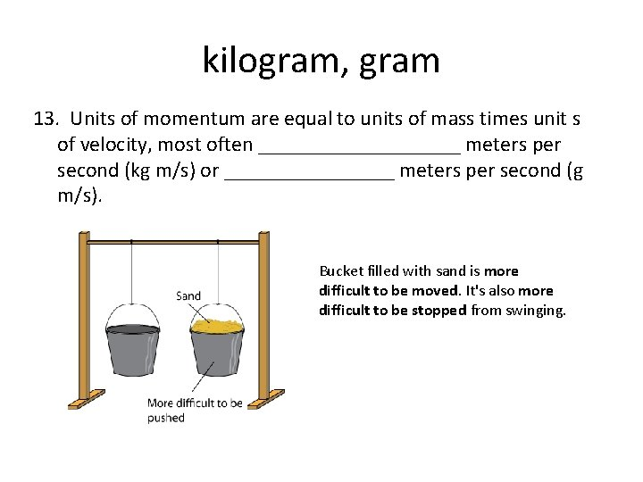 kilogram, gram 13. Units of momentum are equal to units of mass times unit