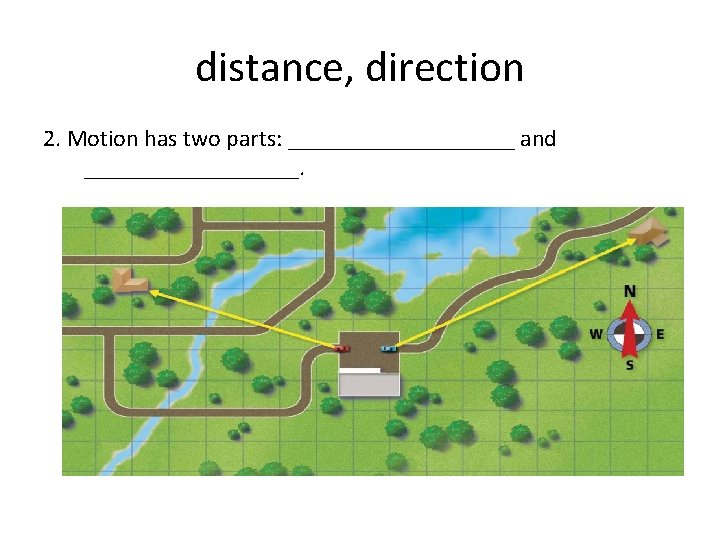 distance, direction 2. Motion has two parts: __________ and _________.