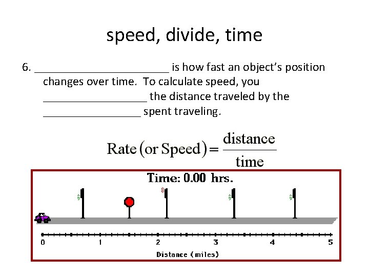 speed, divide, time 6. ___________ is how fast an object's position changes over time.