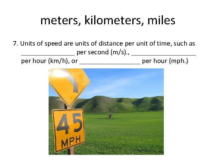 meters, kilometers, miles 7. Units of speed are units of distance per unit of