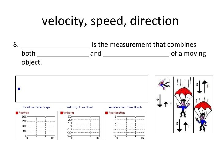 velocity, speed, direction 8. __________ is the measurement that combines both _______ and _________