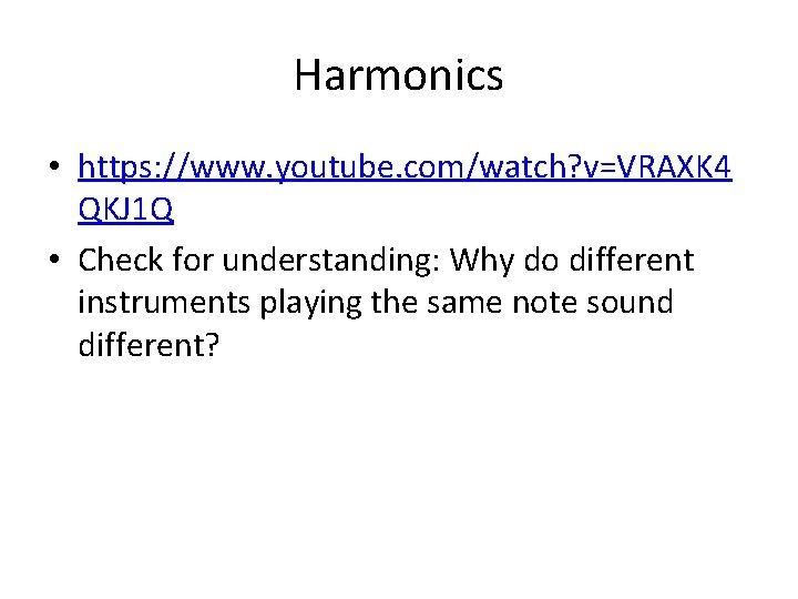 Harmonics • https: //www. youtube. com/watch? v=VRAXK 4 QKJ 1 Q • Check for