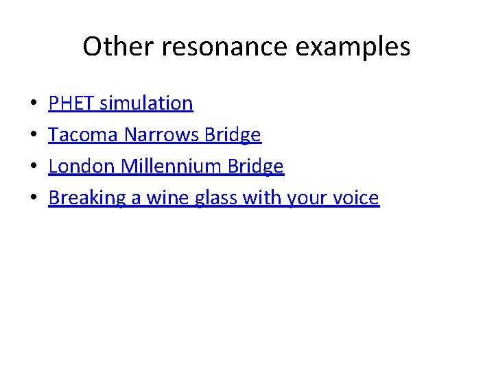 Other resonance examples • • PHET simulation Tacoma Narrows Bridge London Millennium Bridge Breaking
