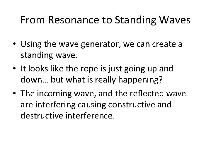From Resonance to Standing Waves • Using the wave generator, we can create a