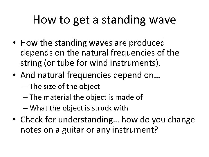 How to get a standing wave • How the standing waves are produced depends