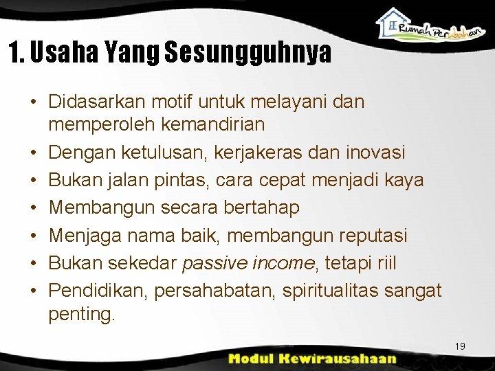 1. Usaha Yang Sesungguhnya • Didasarkan motif untuk melayani dan memperoleh kemandirian • Dengan