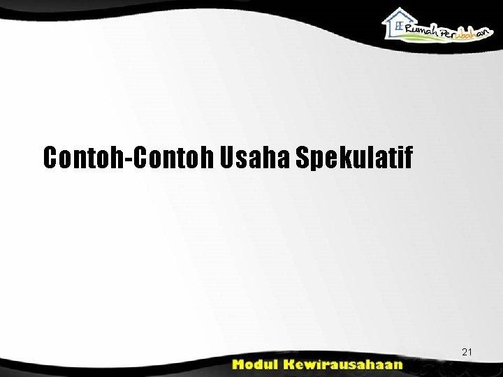Contoh-Contoh Usaha Spekulatif 21