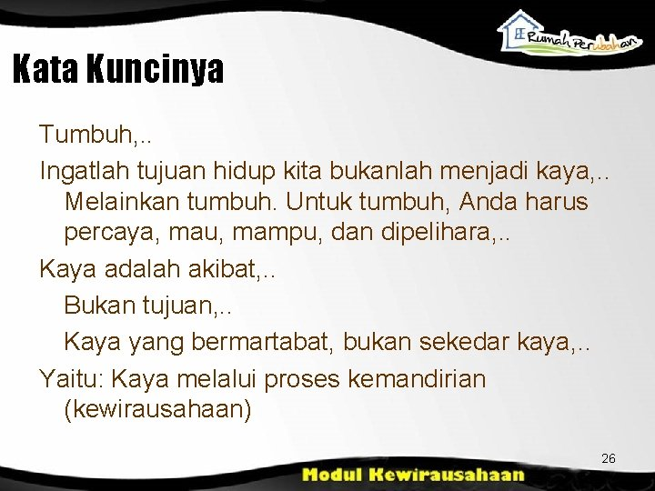 Kata Kuncinya Tumbuh, . . Ingatlah tujuan hidup kita bukanlah menjadi kaya, . .