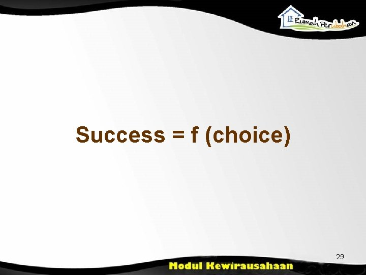 Success = f (choice) 29