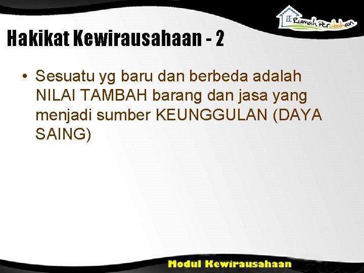 Hakikat Kewirausahaan - 2 • Sesuatu yg baru dan berbeda adalah NILAI TAMBAH barang