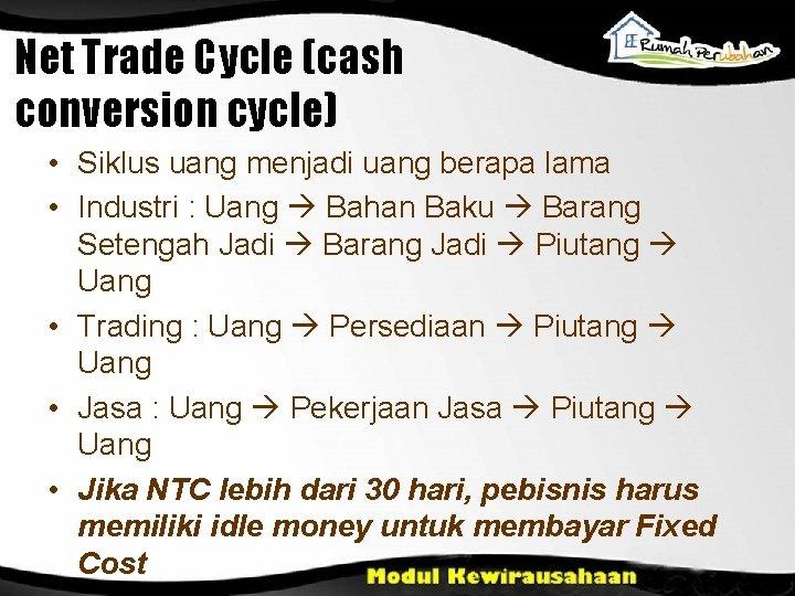 Net Trade Cycle (cash conversion cycle) • Siklus uang menjadi uang berapa lama •