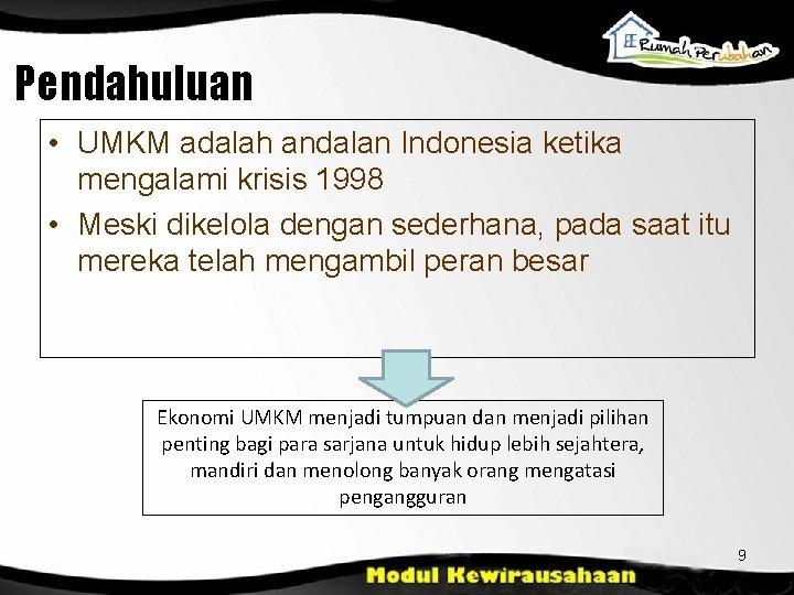 Pendahuluan • UMKM adalah andalan Indonesia ketika mengalami krisis 1998 • Meski dikelola dengan