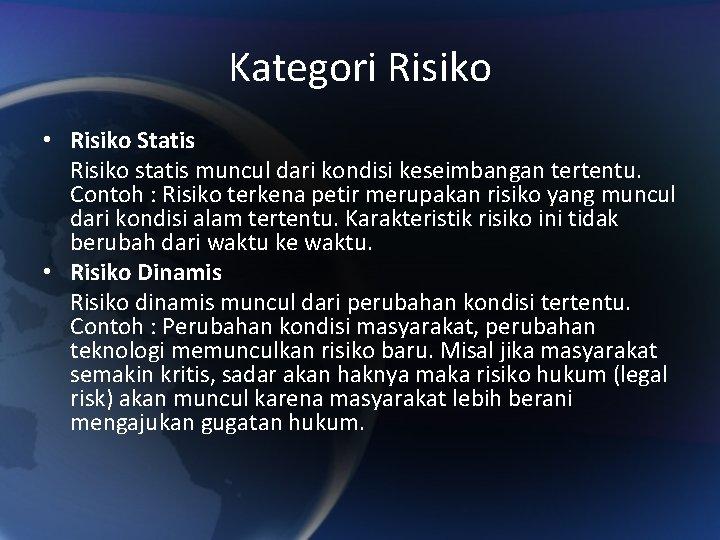 Kategori Risiko • Risiko Statis Risiko statis muncul dari kondisi keseimbangan tertentu. Contoh :