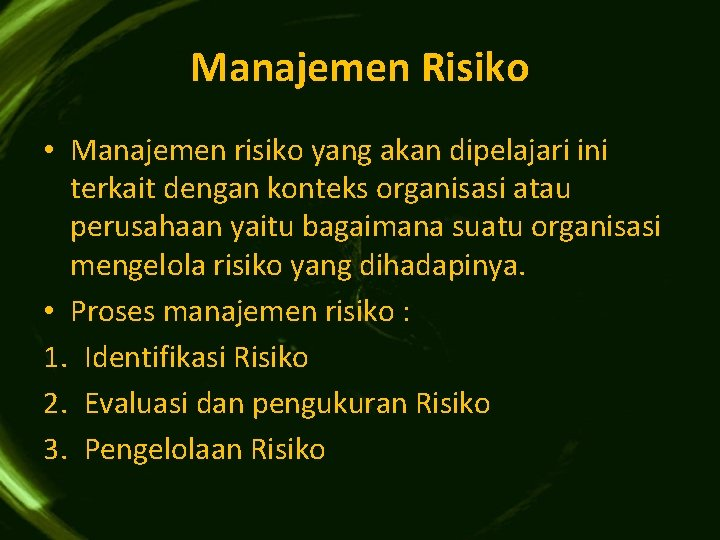 Manajemen Risiko • Manajemen risiko yang akan dipelajari ini terkait dengan konteks organisasi atau