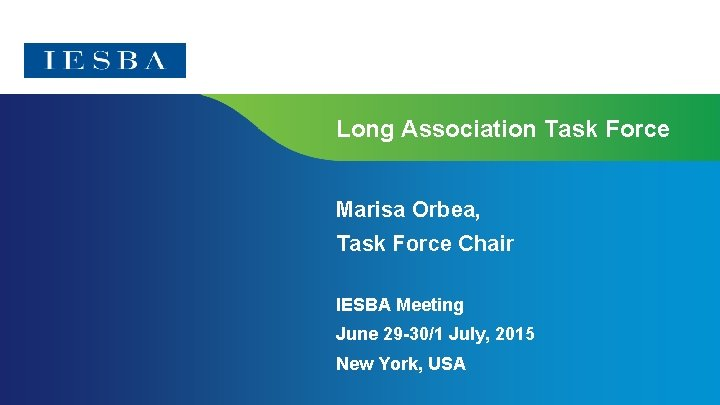 Long Association Task Force Marisa Orbea, Task Force Chair IESBA Meeting June 29 -30/1