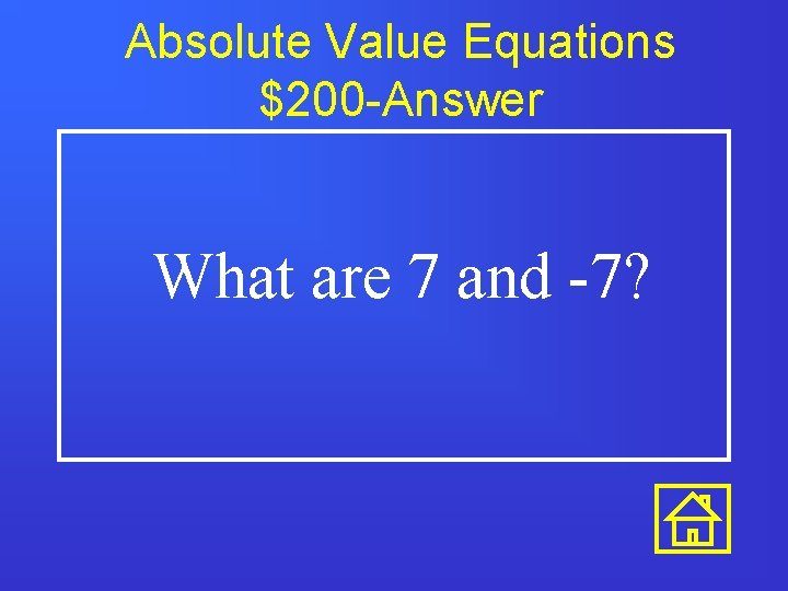 Absolute Value Equations $200 -Answer What are 7 and -7?