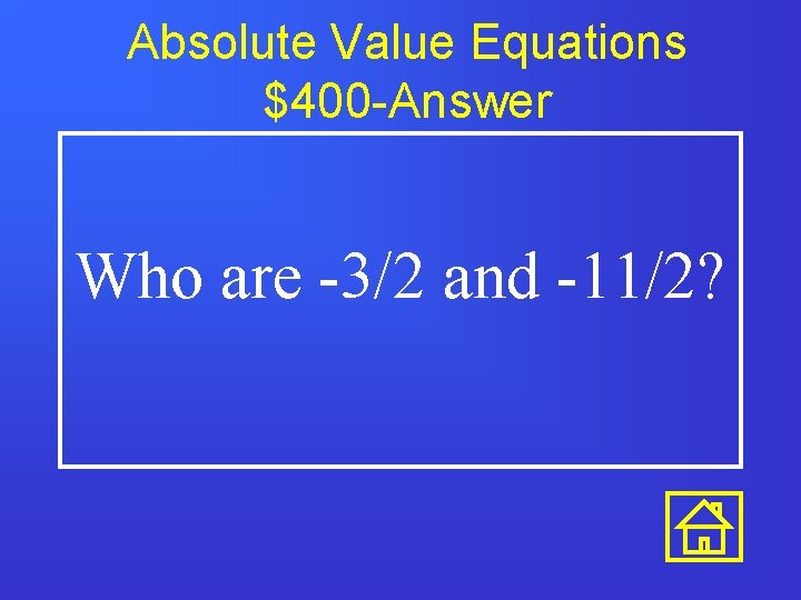 Absolute Value Equations $400 -Answer Who are -3/2 and -11/2?