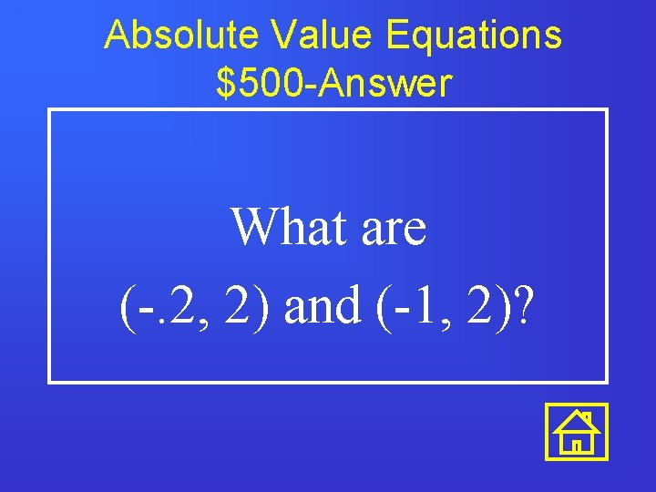 Absolute Value Equations $500 -Answer What are (-. 2, 2) and (-1, 2)?