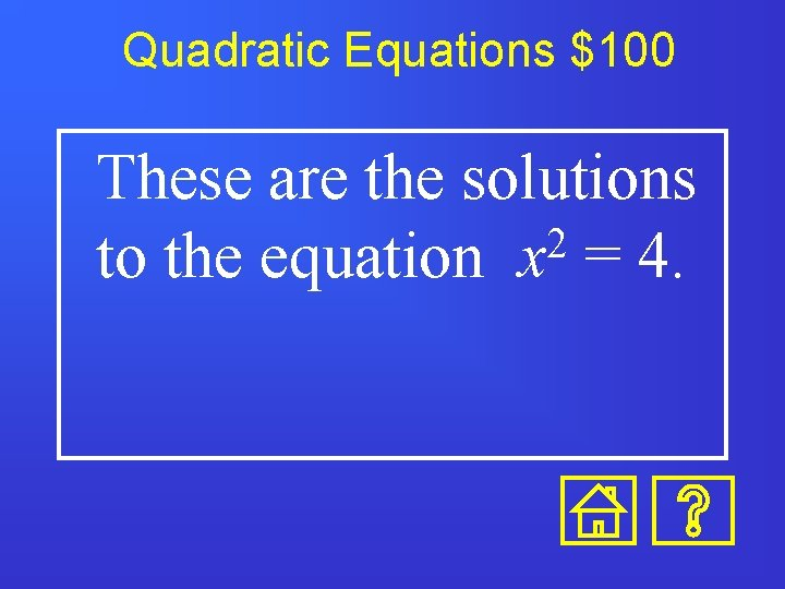 Quadratic Equations $100 These are the solutions 2 to the equation x = 4.