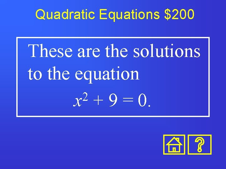 Quadratic Equations $200 These are the solutions to the equation 2 x + 9