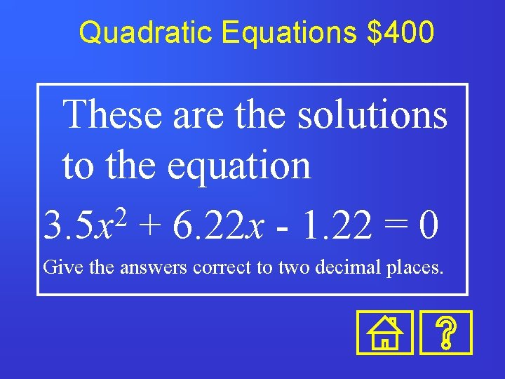 Quadratic Equations $400 These are the solutions to the equation 2 3. 5 x