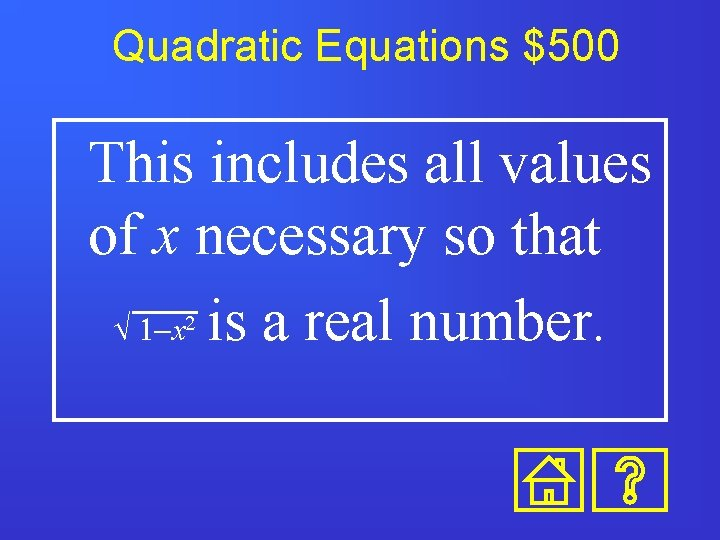Quadratic Equations $500 This includes all values of x necessary so that Ö 1