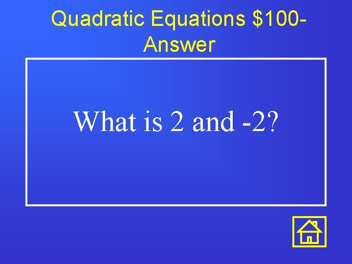 Quadratic Equations $100 Answer What is 2 and -2?