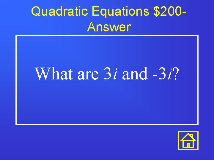 Quadratic Equations $200 Answer What are 3 i and -3 i?