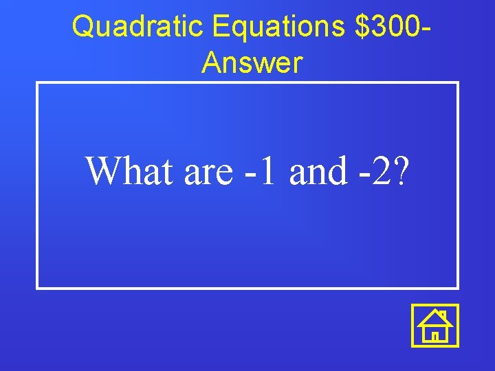 Quadratic Equations $300 Answer What are -1 and -2?