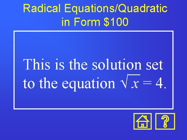 Radical Equations/Quadratic in Form $100 This is the solution set to the equation Ö