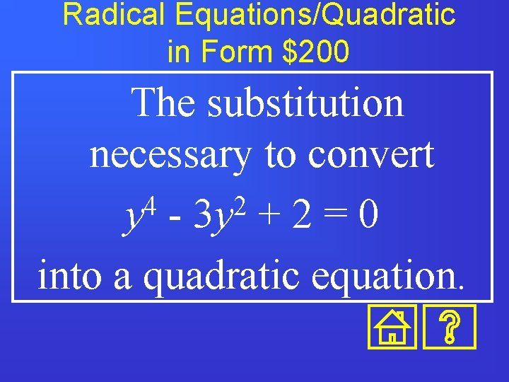 Radical Equations/Quadratic in Form $200 The substitution necessary to convert 4 2 y -