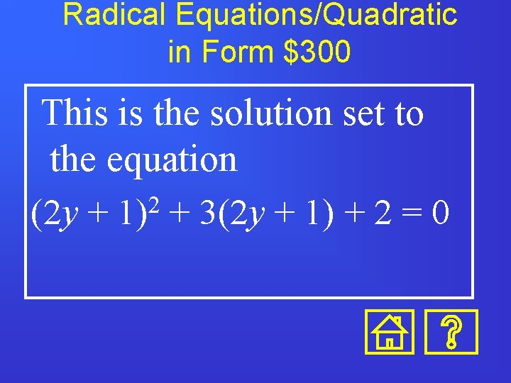 Radical Equations/Quadratic in Form $300 This is the solution set to the equation (2