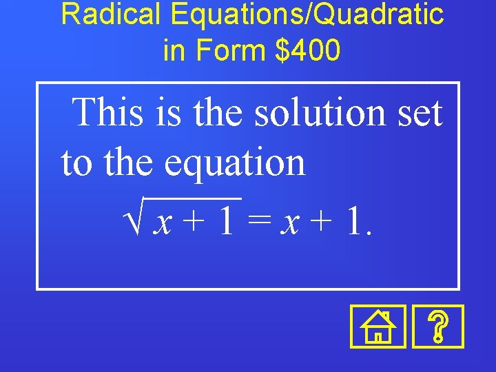 Radical Equations/Quadratic in Form $400 This is the solution set to the equation Ö