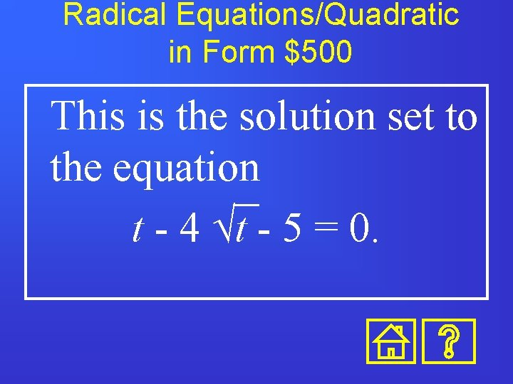 Radical Equations/Quadratic in Form $500 This is the solution set to the equation t