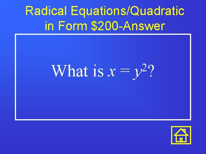 Radical Equations/Quadratic in Form $200 -Answer What is x = 2 y?