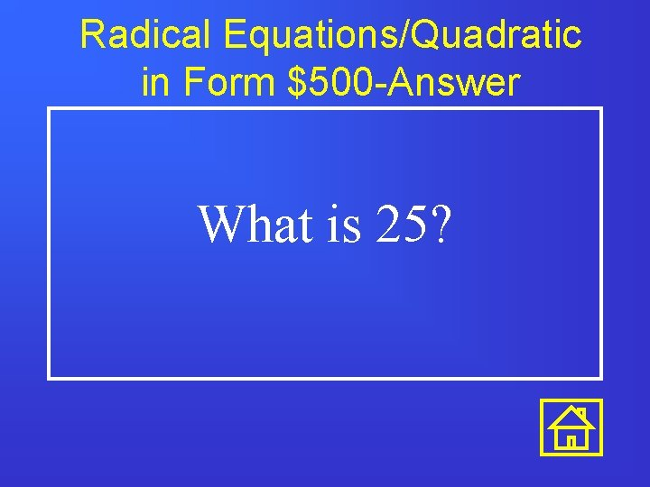 Radical Equations/Quadratic in Form $500 -Answer What is 25?
