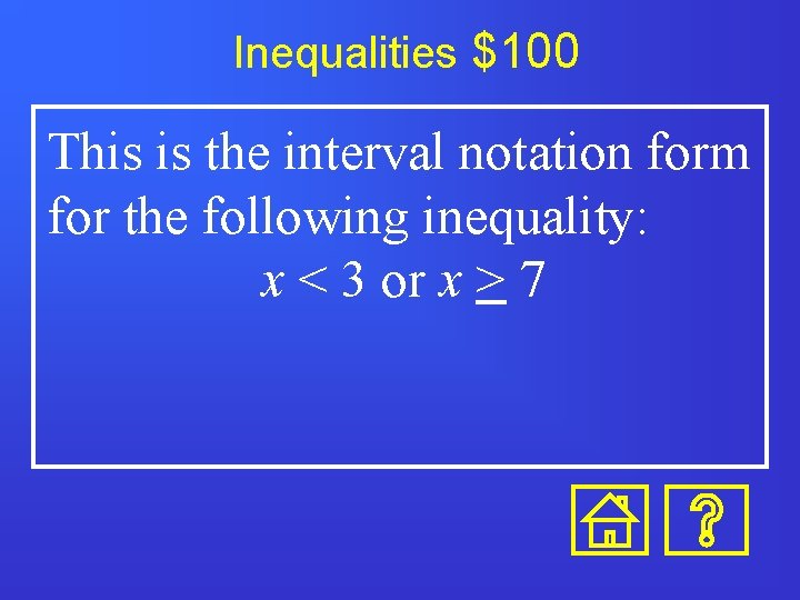 Inequalities $100 This is the interval notation form for the following inequality: x <