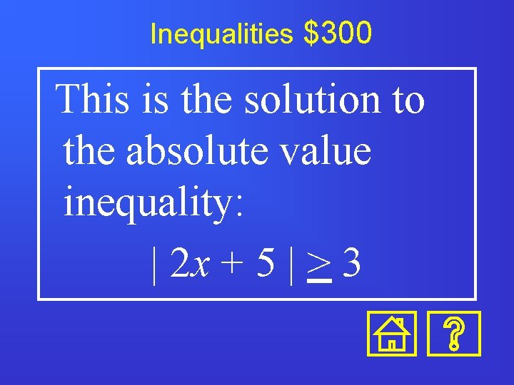 Inequalities $300 This is the solution to the absolute value inequality:   2 x